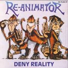 RE-ANIMATOR Deny Reality album cover