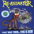 RE-ANIMATOR That Was Then... This Is Now album cover