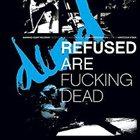 REFUSED Refused Are Fucking Dead album cover