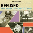 REFUSED The Shape of Punk to Come: A Chimerical Bombination in 12 Bursts album cover