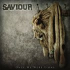SAVIOUR Once We Were Lions album cover