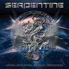SERPENTINE Living and Dying in High Definition album cover