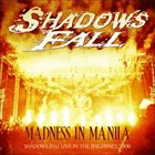 SHADOWS FALL Madness in Manila: Shadows Fall Live in the Philippines 2009 album cover