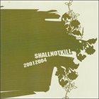 SHALL NOT KILL 2001-2004 album cover
