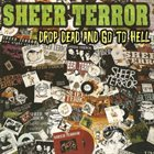 SHEER TERROR Drop Dead And Go To Hell album cover