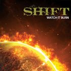 SHIFT Watch it Burn album cover