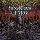 SIX DAYS OF MAY Lymph album cover