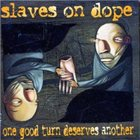 SLAVES ON DOPE One Good Turn Deserves Another album cover