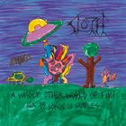 SLOTH A Whole Other World Of Fun AKA 13 Songs, 13 Samples album cover