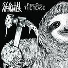 SLOTH HAMMER Part One - The Tease album cover