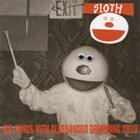 SLOTH Six Songs With Alessandro Drumming 2010 / Nothing Can Stop Me '92 Demo album cover