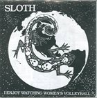 SLOTH Underground Hardcore Fighters Act Violentry / I Enjoy Watching Women's Volleyball album cover