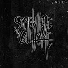 SOMEWHERE TO CALL HOME SWTCH album cover
