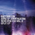 SONG OF ZARATHUSTRA Racebannon / Song Of Zarathustra ‎– Near And Far Vol. 2 Split EP album cover