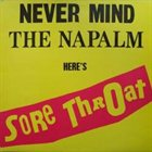 SORE THROAT Never Mind the Napalm Here's Sore Throat album cover