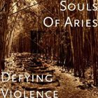 SOULS OF ARIES Defying Violence album cover