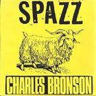 SPAZZ Spazz / Charles Bronson album cover