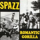 SPAZZ Spazz / Romantic Gorilla album cover