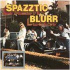 SPAZZTIC BLURR Before...and After album cover
