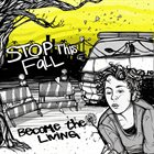 STOP THIS FALL Become The Living album cover