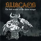 SUBCAOS The Last Scream Of The Chaos Monger  album cover