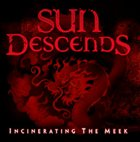 SUN DESCENDS Incinerating the Meek album cover
