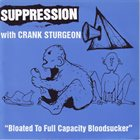 SUPPRESSION Bloated To Full Capacity Bloodsucker / DNA Programed To Unlimited Violence album cover
