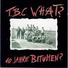 T.B.C. WHAT? 10 Jahre Bitumen? album cover