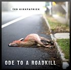 TED KIRKPATRICK Ode to a Roadkill album cover