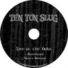 TEN TON SLUG Ten Ton Slug Live At The Oaks album cover