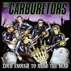 THE CARBURETORS Loud Enough to Raise the Dead album cover
