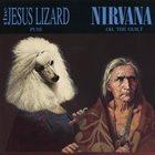 THE JESUS LIZARD The Jesus Lizard / Nirvana album cover