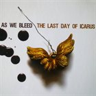 THE LAST DAY OF ICARUS As We Bleed / The Last Day Of Icarus album cover