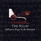 THE RIVER Different Ways to Be Haunted album cover