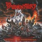 THE SPUDMONSTERS Stop the Madness album cover