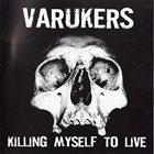 THE VARUKERS Killing Myself To Live album cover