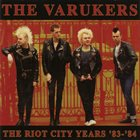 THE VARUKERS Riot City Years 83 -84 album cover