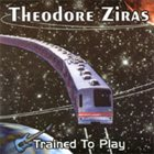 THEODORE ZIRAS Trained to Play album cover