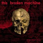 THIS BROKEN MACHINE Songs About Chaos album cover