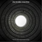 THIS BROKEN MACHINE The Inhuman Use Of Human Beings album cover