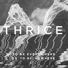 THRICE To Be Everywhere Is to Be Nowhere album cover