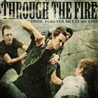 THROUGH THE FIRE Until Forever Meets An End album cover
