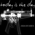TODAY IS THE DAY Axis of Eden album cover