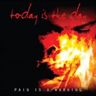 TODAY IS THE DAY Pain Is A Warning album cover