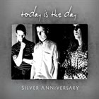 TODAY IS THE DAY Silver Anniversary album cover