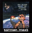 TORMAN MAXT Just Talking About the Universe... So Far album cover