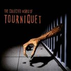 TOURNIQUET The Collected Works of Tourniquet album cover