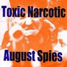 TOXIC NARCOTIC Toxic Narcotic / August Spies album cover