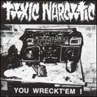 TOXIC NARCOTIC You Wreckt'em! album cover