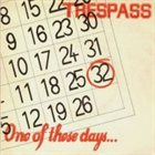 TRESPASS One Of These Days album cover